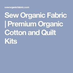 Sew Organic Fabric | Premium Organic Cotton and Quilt Kits