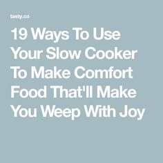 19 Ways To Use Your Slow Cooker To Make Comfort Food That'll Make You Weep With Joy