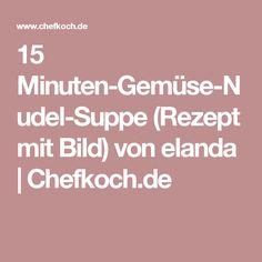 15 Minuten-Gemüse-Nudel-Suppe (Rezept mit Bild) von elanda | Chefkoch.de