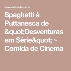 """Spaghetti à Puttanesca de """"Desventuras em Série"""" ~ Comida de Cinema"""