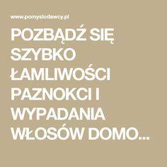 POZBĄDŹ SIĘ SZYBKO ŁAMLIWOŚCI PAZNOKCI I WYPADANIA WŁOSÓW DOMOWYM SPOSOBEM! - Pomysłodawcy.pl - Serwis bardziej kreatywny