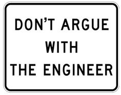 Don't Argue With The Engineer Metal Sign. Haha I should get this for the hubby