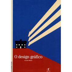 WEILL, Alain. O design gráfico. Tradução por Eliana Aguiar. Rio de Janeiro: Objetiva, 2010. 160p.