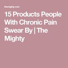 15 Products People With Chronic Pain Swear By | The Mighty