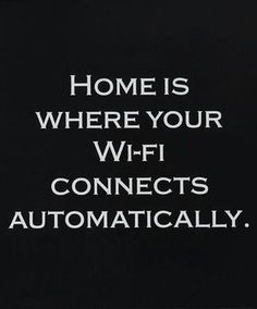 At Home Framed Quote - home is where your wi-fi connects automatically. Quotes To Live By, Me Quotes, Funny Quotes, True Words, Framed Quotes, Dot And Bo, Just For Laughs, Inspire Me, I Laughed
