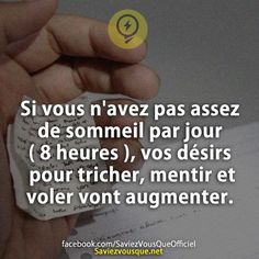 Si vous n'avez pas assez de sommeil par jour ( 8 heures ), vos désirs pour tricher, mentir et voler vont augmenter. | Saviez Vous Que? Psycho Quotes, Sleep Quotes, Little Things Quotes, Quote Citation, Image Fun, Interesting Information, French Quotes, Picture Quotes, Cool Words