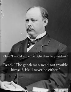Thomas Reed vs. Henry Clay: | The 25 Smartest Comebacks Of AllTime