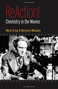 ReAction!: Chemistry in the Movies by Mark A. Griep