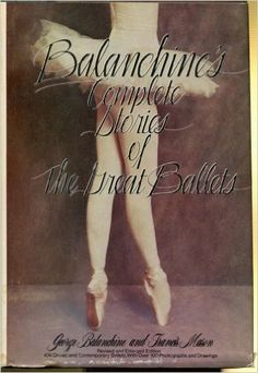 Balanchine's Complete Stories of the Great Ballets, Revised and Enlarged: George Balanchine, Francis Mason: 9780385113816: Amazon.com: Books