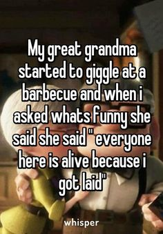 That sounds like something my granny would say