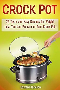Crock Pot: 25 Tasty and Easy Recipes for Weight Loss You Can Prepare in Your Crock Pot Reviews