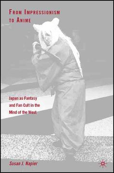 From Impressionism to Anime: Japan as Fantasy and Fan Cult in the Mind of the West