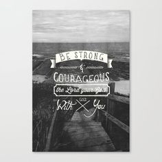 Be strong and courageous! Canvas Print Courage Quotes, Be Strong And Courageous, Canvas Prints, Photo Canvas Prints