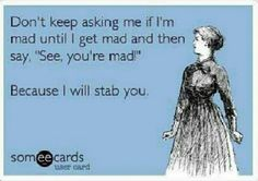 Being mad! Haha
