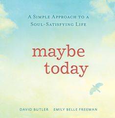 This inspiring little book will lift your heart. Maybe Today by David Butler and Emily Belle Freeman