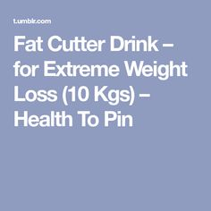 Fat Cutter Drink – for Extreme Weight Loss (10 Kgs) – Health To Pin