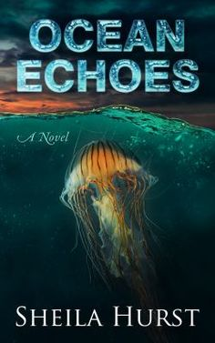 """Ocean Echoes,"" a novel by Sheila Hurst:  ""Interesting plot developments tell the tale of an ocean that we all should be concerned about."" FPL Staff"