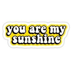 You Are My Sunshine Sticker Yellow Things yellow vsco stickers Snapchat Stickers, Meme Stickers, Tumblr Stickers, Phone Stickers, Cool Stickers, Printable Stickers, Preppy Stickers, Macbook Stickers, Homemade Stickers