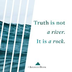 Our world is buying the lie that truth is a river, ebbing and flowing with the passage of time. But truth is not a river—it is a rock. And in a world lost in a sea of relativity, we must anchor our souls to the Truth or be drowned in the currents of popular opinion. #AdamantBook #IAmAdamant