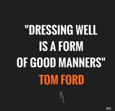 Tom Ford said it right.