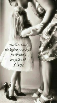 Mother's have the best job because Mother's get paid with Love ~ recreated by Jovita