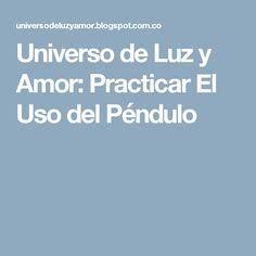 Universo de Luz y Amor: Practicar El Uso del Péndulo