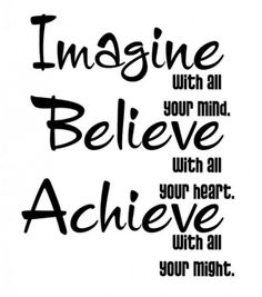 Imagine, believe, achieve.