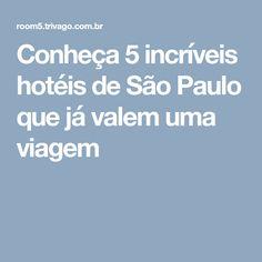 Conheça 5 incríveis hotéis de São Paulo que já valem uma viagem