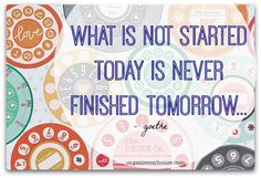 What is not started today is never finished tomorrow - motivational quote