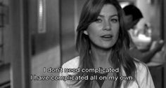 """I don't need complicated, I have complicated all on my own."" Meredith Grey; Grey's Anatomy quotes"