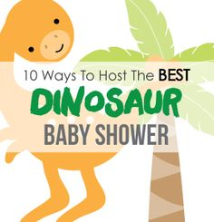 10+ Ideas for hosting the ultimate dinosaur baby shower!