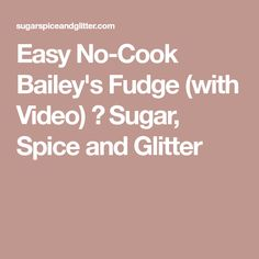 Easy No-Cook Bailey's Fudge (with Video) ⋆ Sugar, Spice and Glitter Fireball Recipes, Baileys Recipes, Fudge Recipes, Cooking Chocolate, Chocolate Fudge, Chocolate Recipes, Light Desserts, Easy Desserts, Dessert Recipes