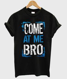 come at me bro #tshirt #shirt #tee #graphictee #clothing