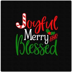 Joyful Merry and Blessed Christmas SVG DXF File for Tshirts or Signs - Holiday Shirts - Ideas of Holiday Shirts - Christmas Vinyl, Noel Christmas, Christmas Crafts, Christmas Parties, Christmas Ideas, Merry Christmas Pictures, Christmas Clothes, Christmas Scrapbook, Xmas Party