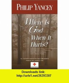 Where Is God When It Hurts?  A Comforting, Healing Guide For Coping With Hard Times (9780310247371) Philip Yancey , ISBN-10: 0310247373  , ISBN-13: 978-0310247371 ,  , tutorials , pdf , ebook , torrent , downloads , rapidshare , filesonic , hotfile , megaupload , fileserve