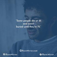 Life Quotes/ Sarcasm Quotes/ Truth Quotes/ Sad Quotes/ People Quotes/ Death Quotes/ Age Quotes Motivational Quotes, Inspirational Quotes, Age, Trending Topics, Fashion Quotes, Digital Media, Relationship Quotes, Sarcasm, Love Quotes