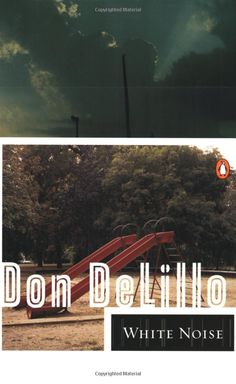 White Noise by Don DeLillo- I had to read this my freshman year in college and I'm so glad I did.