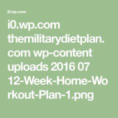 i0.wp.com themilitarydietplan.com wp-content uploads 2016 07 12-Week-Home-Workout-Plan-1.png