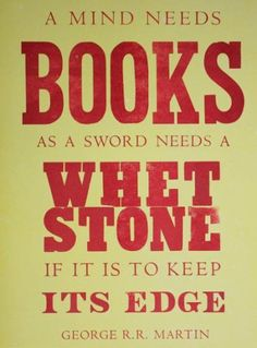 A mind needs books as a sword needs a whetstone, if it is... | George R.R. Martin Picture Quotes | Quoteswave