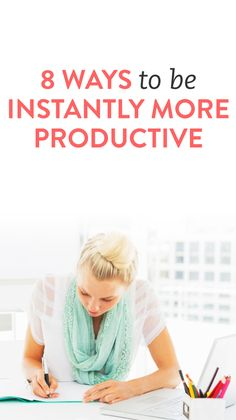 8 ways to instantly be more productive
