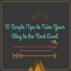 Wife Mommy Me: 10 Tips to Take Your Blog to the Next Level #blogger #tips #advice #growth #howto #social