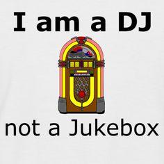 I am a DJ not a jukebox Fruit Of The Loom, Jukebox, Dj, T Shirt, Supreme T Shirt, Tee, T Shirts