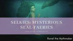 Selkies: Mysterious Seal-Faeries – Ronel the Mythmaker Dancing In The Moonlight, Weird Creatures, Mythological Creatures, Good Wife, Be Kind To Yourself, Yearning, Popular Culture, Call Her