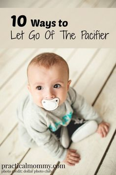 10 Ways To Let Go Of Pacifier Use