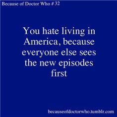 Only when it comes to Doctor Who....and Merlin.....ok I'd much rather live in England