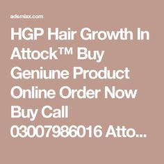 HGP Hair Growth In Attock™ Buy Geniune Product Online Order Now Buy Call 03007986016 Attock , Adsmixx-Free Classified Ads