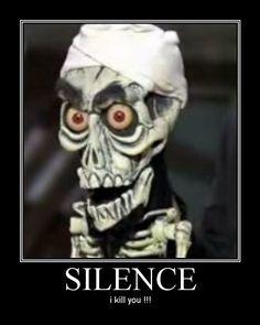 silence! from jeff dunham... I kill you!
