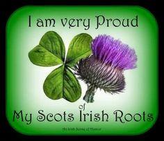 I am very proud of my Scots Irish roots.