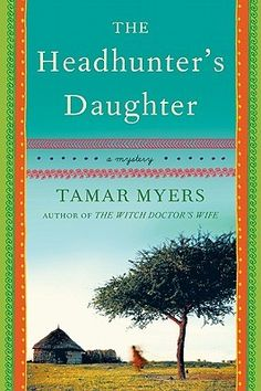 The Headhunter's Daughter: A Mystery      By: Tamar Myers