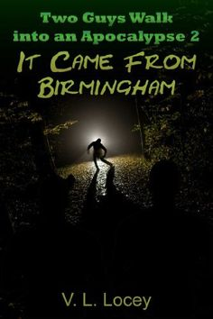 Two Guys Walk Into An Apocalypse 2: It Came From Birmingham by V.L. Locey, http://www.amazon.com/dp/B00CXPKD5C/ref=cm_sw_r_pi_dp_InI5tb1WAF8HX